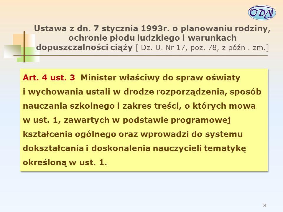 Ustawa z dn. 7 stycznia 1993r. o planowaniu rodziny, ochronie płodu ludzkiego i warunkach dopuszczalności ciąży [ Dz. U. Nr 17, poz. 78, z późn . zm.]